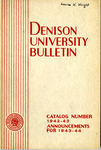 The Bulletin of Denison University A College of Liberal Arts and Sciences Founded 1831 Catalog Number 1942-1943
