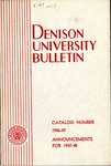 Bulletin of Denison University Granville, Ohio A College of Liberal Arts and Sciences Founded 1831 Catalog Number 1946-1947